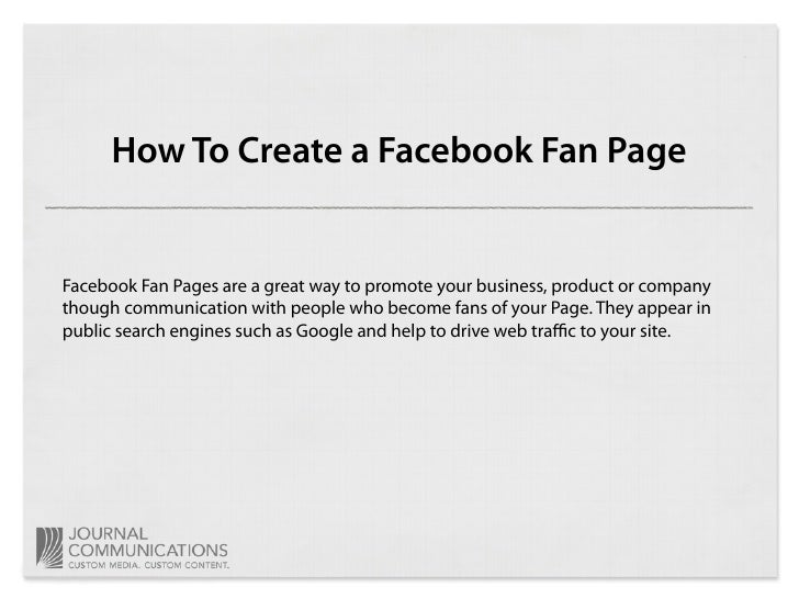 How To Create a Facebook Fan Page   Facebook Fan Pages are a great way to promote your business, product or company though...