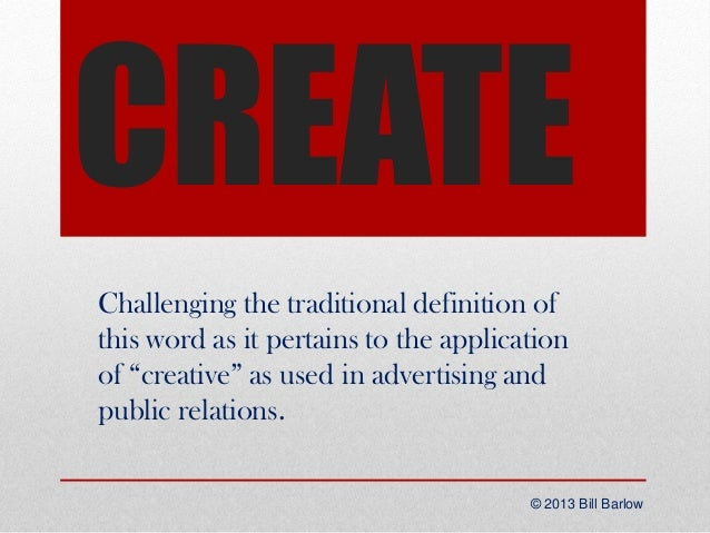 """CREATE Challenging the traditional definition of this word as it pertains to the application of """"creative"""" as used in adve..."""