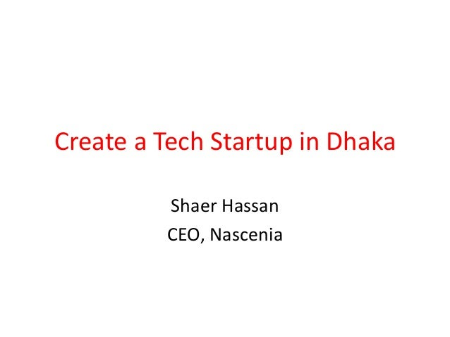 Create a Tech Startup in Dhaka Shaer Hassan CEO, Nascenia