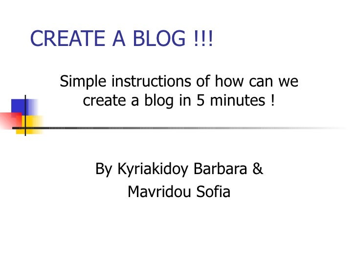 CREATE A BLOG !!! Simple instructions of how can we create a blog in 5 minutes ! By Kyriakidoy Barbara & Mavridou Sofia
