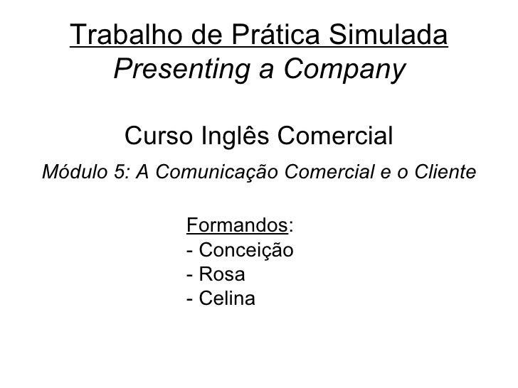 Trabalho de Prática Simulada Presenting a Company Curso Inglês Comercial Módulo 5: A Comunicação Comercial e o Cliente <ul...