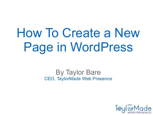 How To Create a New Page in WordPress By Taylor Bare CEO, TaylorMade Web Presence