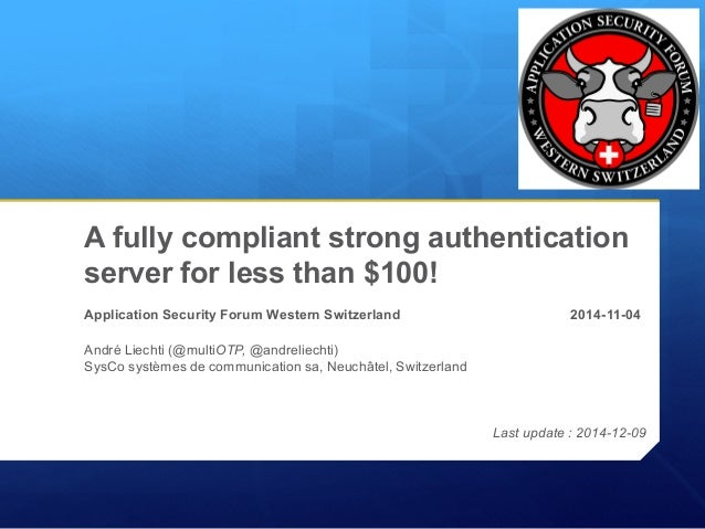 A fully compliant strong authentication server for less than $100! Application Security Forum Western Switzerland 2014-11-...