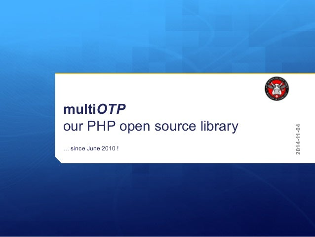 multiOTP our PHP open source library … since June 2010 ! 2014-11-04