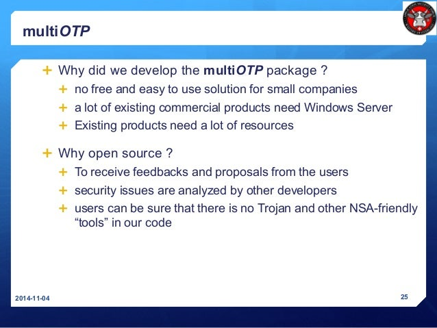 multiOTP  Why did we develop the multiOTP package ?  no free and easy to use solution for small companies  a lot of exi...
