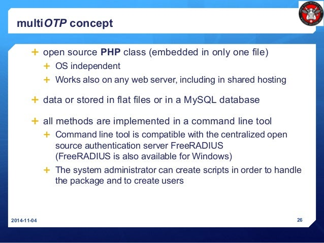 multiOTP concept  open source PHP class (embedded in only one file)  OS independent  Works also on any web server, incl...