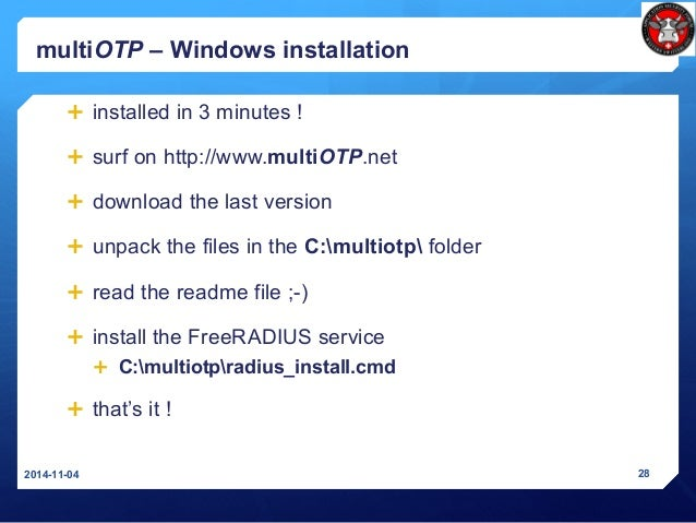 multiOTP – Windows installation  installed in 3 minutes !  surf on http://www.multiOTP.net  download the last version ...