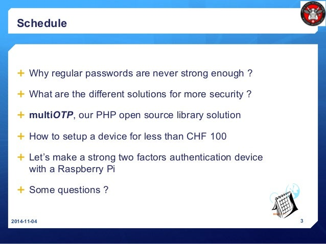 Schedule  Why regular passwords are never strong enough ?  What are the different solutions for more security ?  multiO...