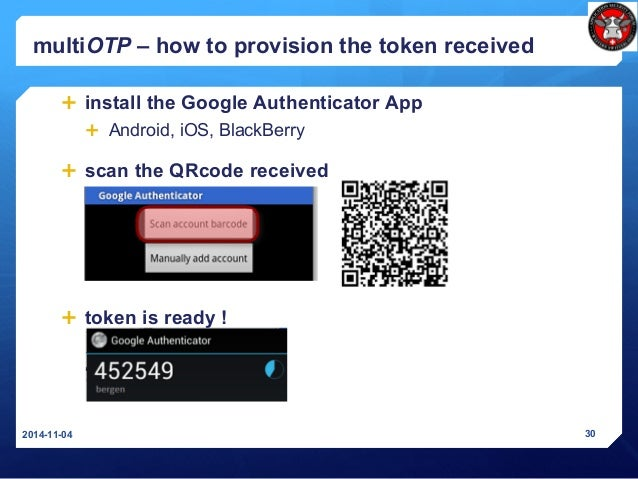 multiOTP – how to provision the token received 2014-11-04 30  install the Google Authenticator App  Android, iOS, BlackB...