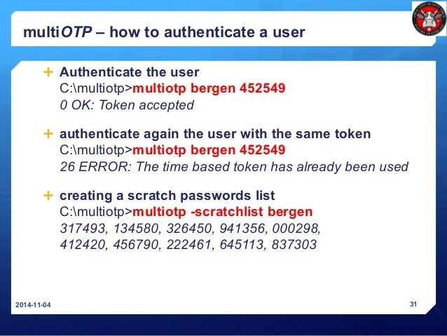 multiOTP – how to authenticate a user  Authenticate the user C:multiotp>multiotp bergen 452549 0 OK: Token accepted  aut...