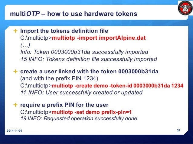 multiOTP – how to use hardware tokens  Import the tokens definition file C:multiotp>multiotp -import importAlpine.dat (…)...