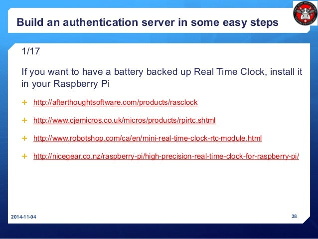 Build an authentication server in some easy steps 1/17 If you want to have a battery backed up Real Time Clock, install it...