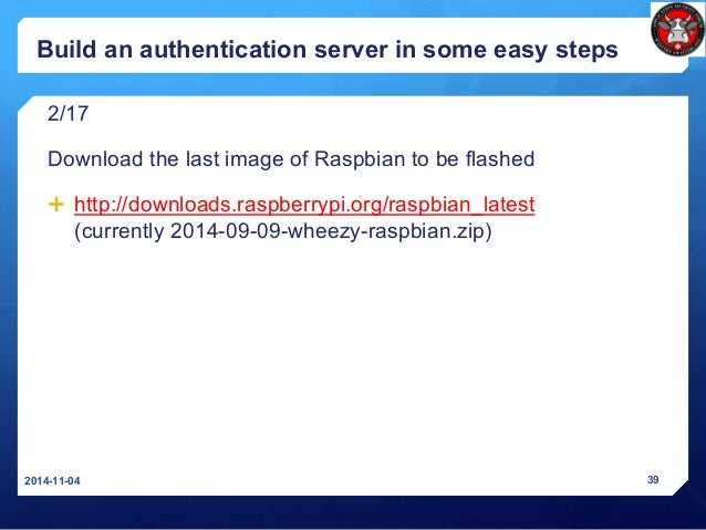 Build an authentication server in some easy steps 2/17 Download the last image of Raspbian to be flashed  http://download...