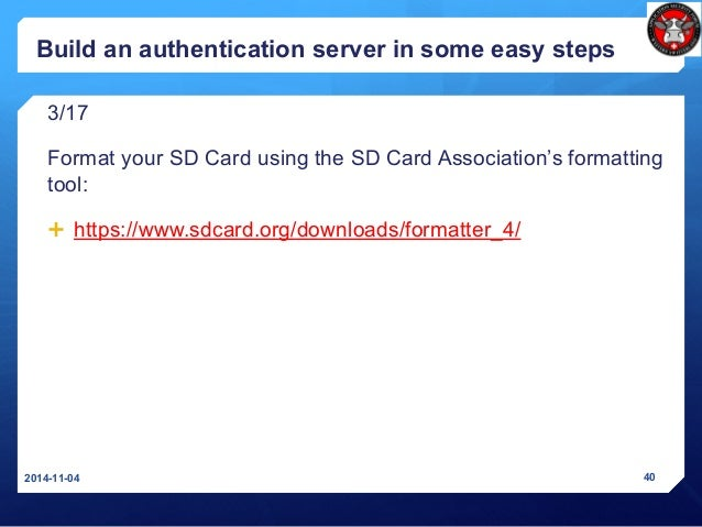 Build an authentication server in some easy steps 3/17 Format your SD Card using the SD Card Association's formatting tool...