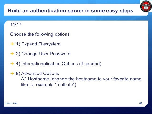 Build an authentication server in some easy steps 11/17 Choose the following options  1) Expand Filesystem  2) Change Us...