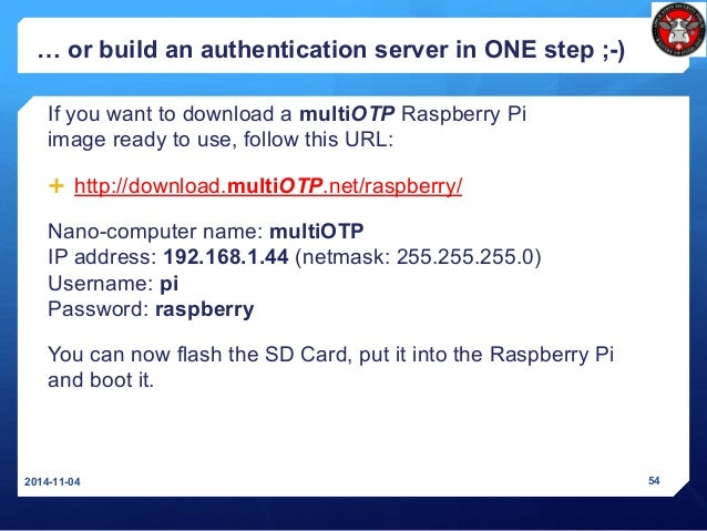 … or build an authentication server in ONE step ;-) If you want to download a multiOTP Raspberry Pi image ready to use, fo...