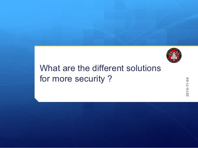 What are the different solutions for more security ? 2014-11-04