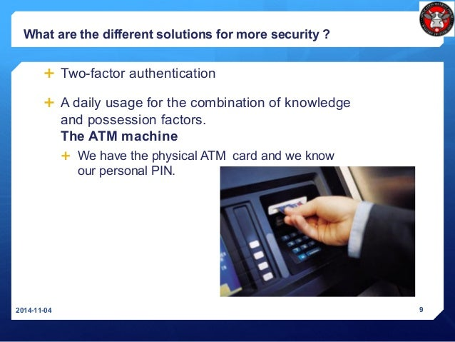 What are the different solutions for more security ?  Two-factor authentication  A daily usage for the combination of kn...
