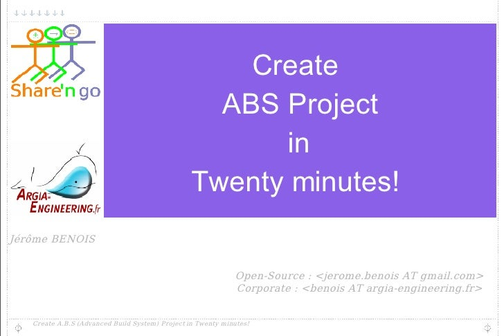 Create  ABS Project in Twenty minutes!  Jérôme BENOIS Open-Source : <jerome.benois AT gmail.com> Corporate : <benois AT ar...