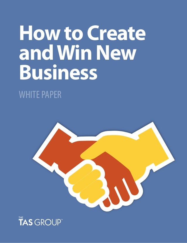 How to Create andWin New Business WHITE PAPER