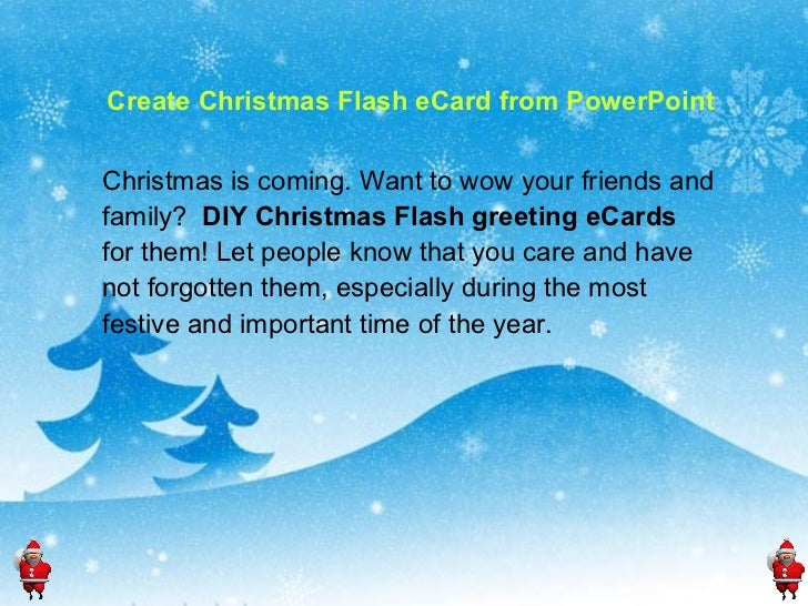 Create Christmas Flash eCard from PowerPoint Christmas is coming. Want to wow your friends and family?  DIY Christmas Flas...