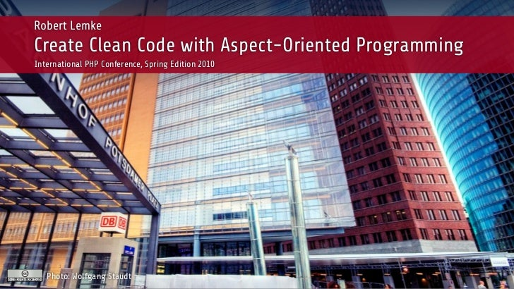 Robert LemkeCreate Clean Code with Aspect-Oriented ProgrammingInternational PHP Conference, Spring Edition 2010   Photo: W...