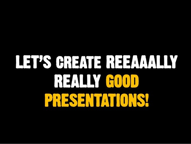 how to create a really good presentation