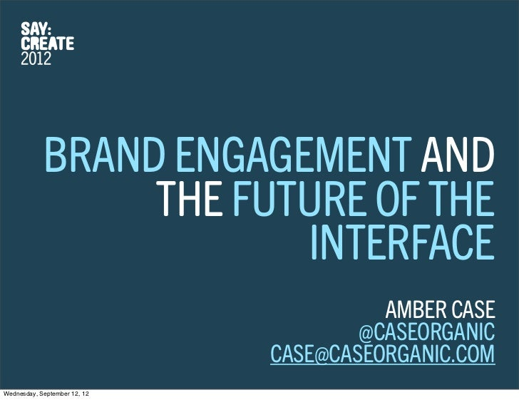 BRAND ENGAGEMENT AND                 THE FUTURE OF THE                        INTERFACE                                   ...