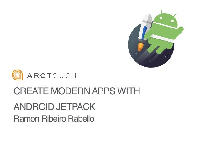 CREATE MODERNAPPS WITH ANDROID JETPACK Ramon Ribeiro Rabello