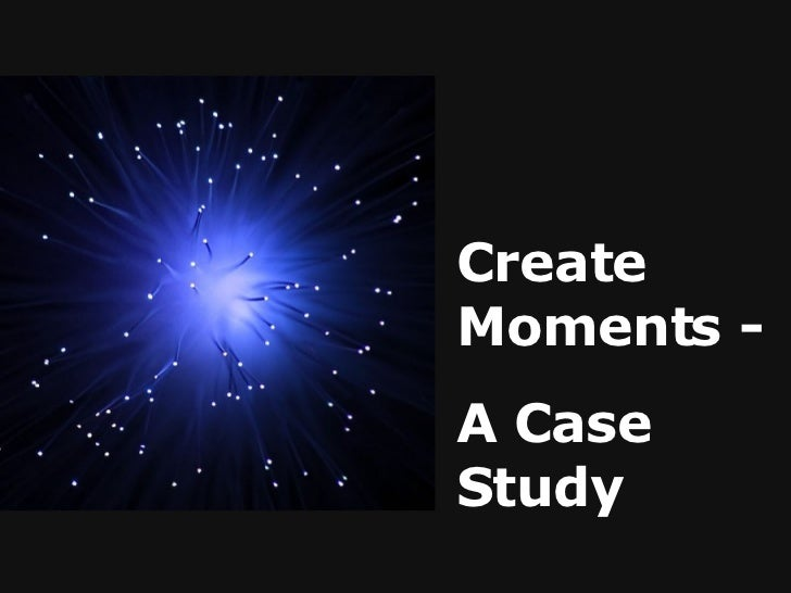 Create Moments - A Case Study