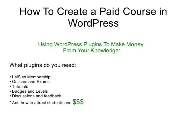 How To Create a Paid Course in WordPress Using WordPress Plugins To Make Money From Your Knowledge: What plugins do you ne...