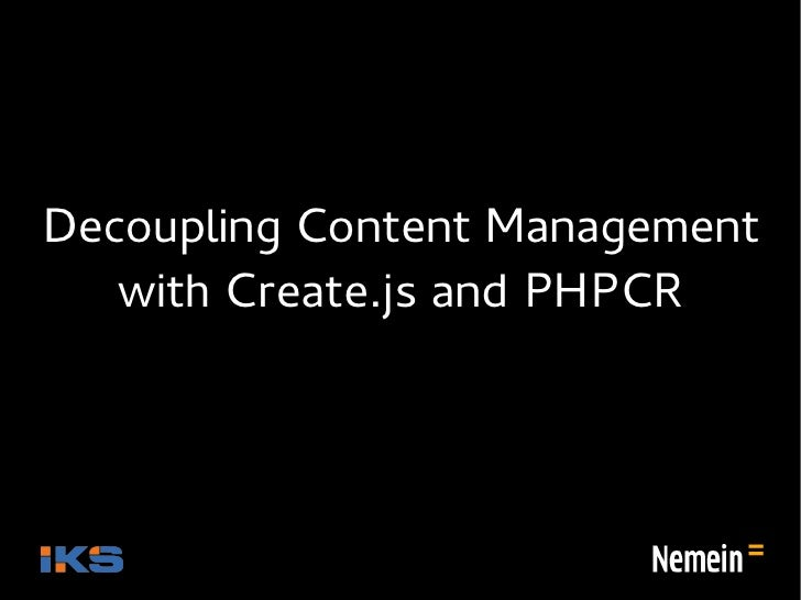 Decoupling Content Management   with Create.js and PHPCR