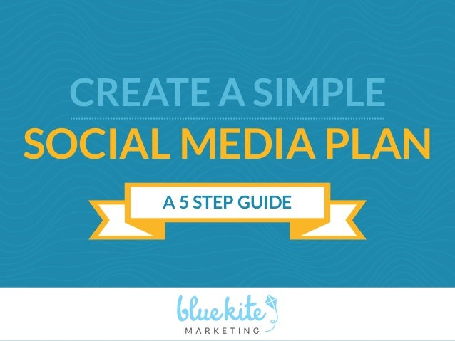 CREATE A SIMPLE  SOCIAL MEDIA PLAN  A 5 STEP GUIDE