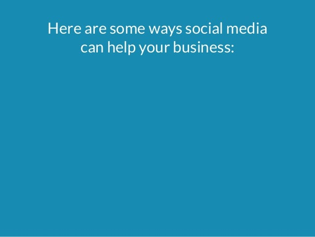 Here are some ways social media  can help your business: