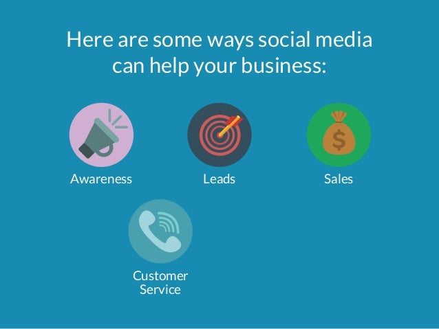 Here are some ways social media  can help your business:  Awareness Leads Sales  Customer  Service
