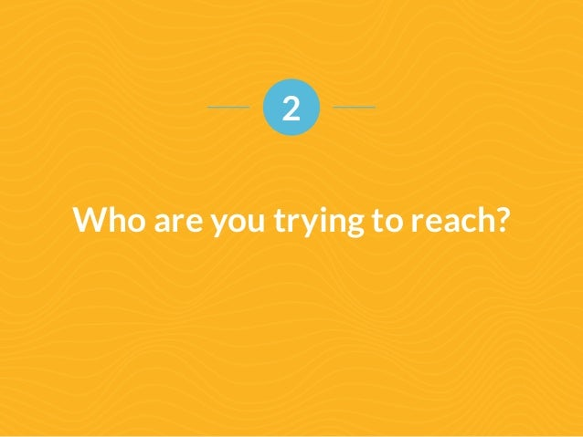 2  Who are you trying to reach?