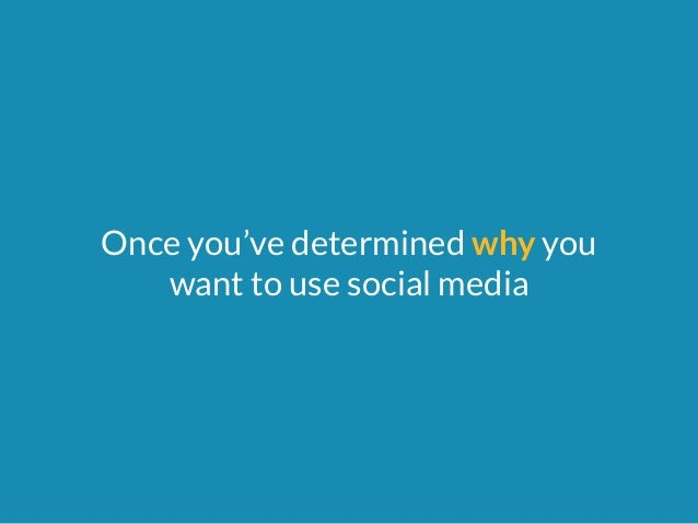 Once you've determined why you  want to use social media