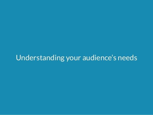 Understanding your audience's needs