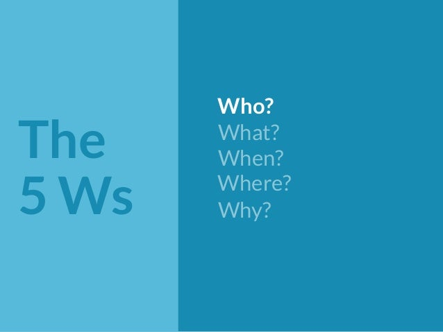 The  5 Ws  Who?  What?  When?  Where?  Why?