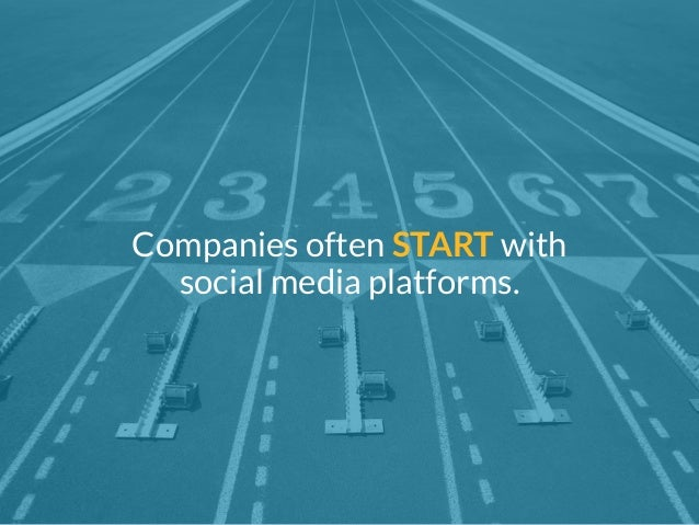 Companies often START with  social media platforms.