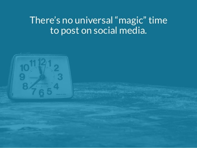 """There's no universal """"magic"""" time  to post on social media."""