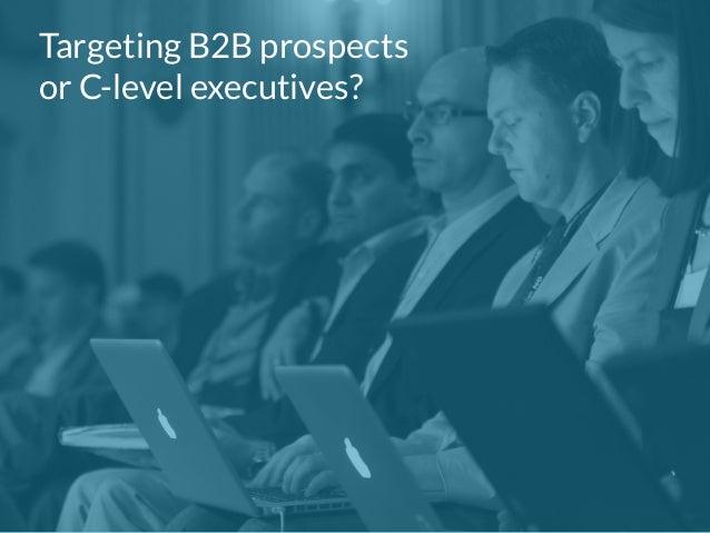 Targeting B2B prospects  or C-level executives?
