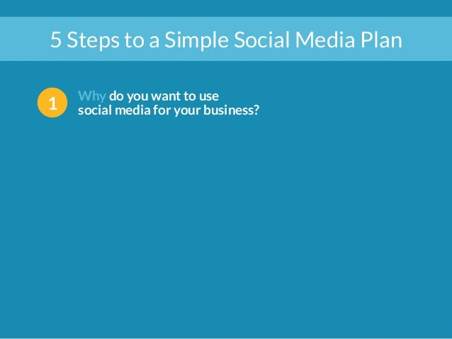 5 Steps to a Simple Social Media Plan  1 Why do you want to use  social media for your business?