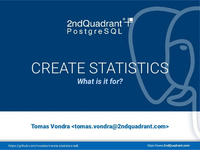 https://github.com/tvondra/create-statistics-talk https://www.2ndQuadrant.com PostgresLondon London, July 2, 2019 Tomas Vo...