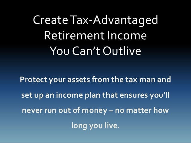CreateTax-Advantaged Retirement Income You Can't Outlive Protect your assets from the tax man and set up an income plan th...