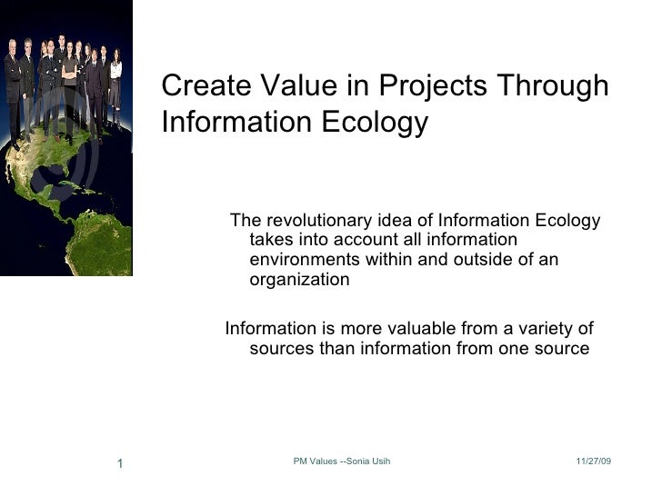 Create Value in Projects Through  Information Ecology <ul><li>The revolutionary idea of Information Ecology takes into acc...