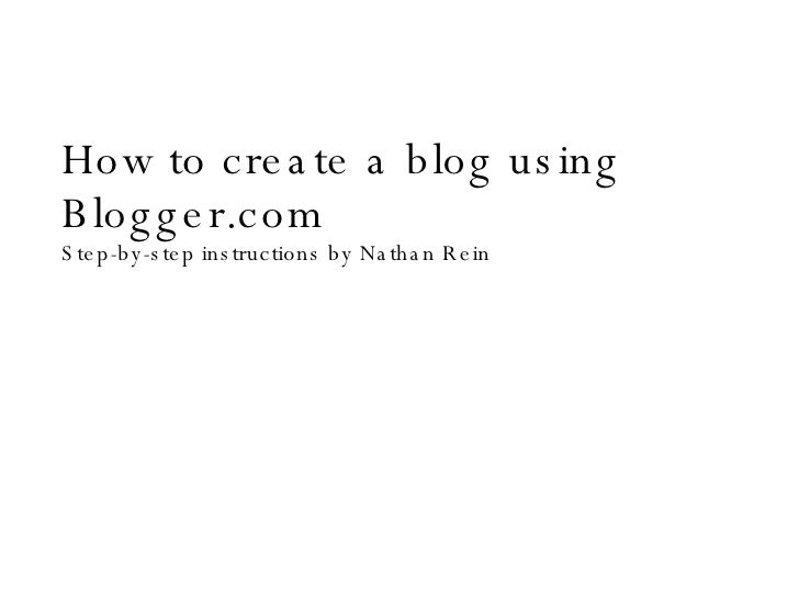 How to create a blog using Blogger.com Step-by-step instructions by Nathan Rein
