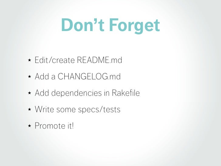 Don't Forget ★   Edit/create README.md ★   Add a CHANGELOG.md ★   Add dependencies in Rakefile ★   Write some specs/tests ...