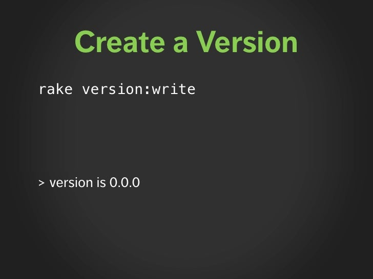 Create a Version rake version:write     > version is 0.0.0