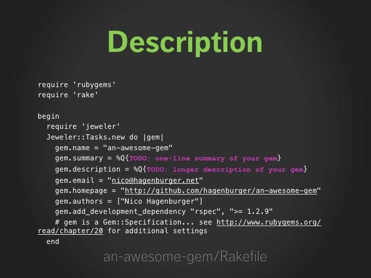 "Description require 'rubygems' require 'rake'  begin   require 'jeweler'   Jeweler::Tasks.new do |gem|     gem.name = ""an-..."